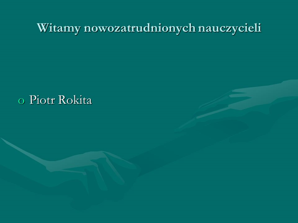 Witamy nowozatrudnionych nauczycieli oPiotr Rokita