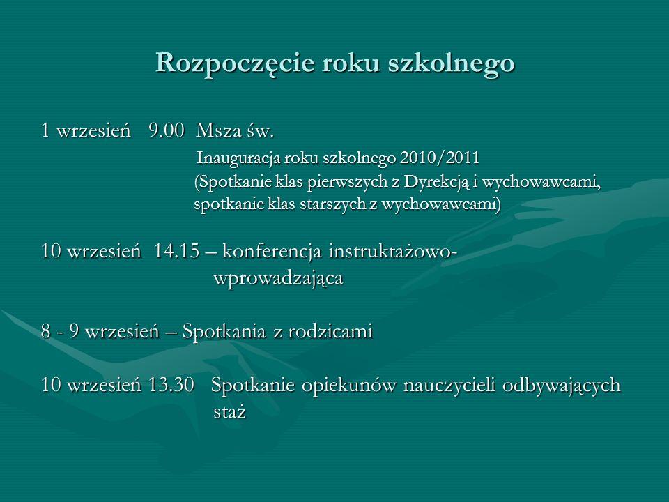 Rozpoczęcie roku szkolnego 1 wrzesień 9.00 Msza św. Inauguracja roku szkolnego 2010/2011 Inauguracja roku szkolnego 2010/2011 (Spotkanie klas pierwszy