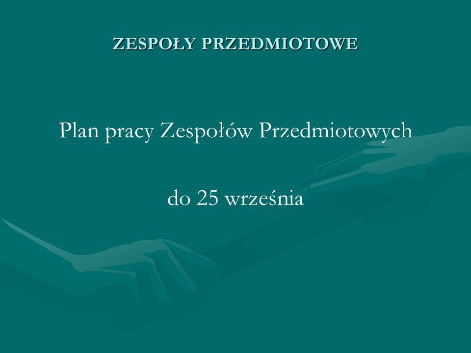 ZESPOŁY PRZEDMIOTOWE Plan pracy Zespołów Przedmiotowych do 25 września