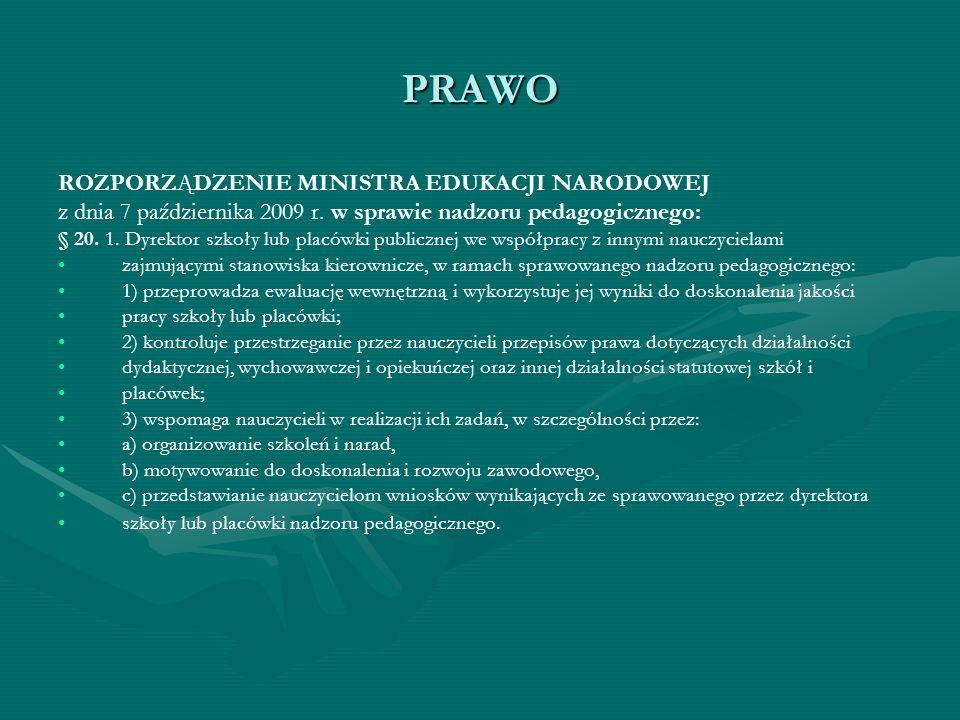 PRAWO ROZPORZĄDZENIE MINISTRA EDUKACJI NARODOWEJ z dnia 7 października 2009 r. w sprawie nadzoru pedagogicznego: § 20. 1. Dyrektor szkoły lub placówki