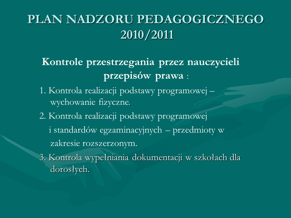 PLAN NADZORU PEDAGOGICZNEGO 2010/2011 Kontrole przestrzegania przez nauczycieli przepisów prawa :. 1. Kontrola realizacji podstawy programowej – wycho