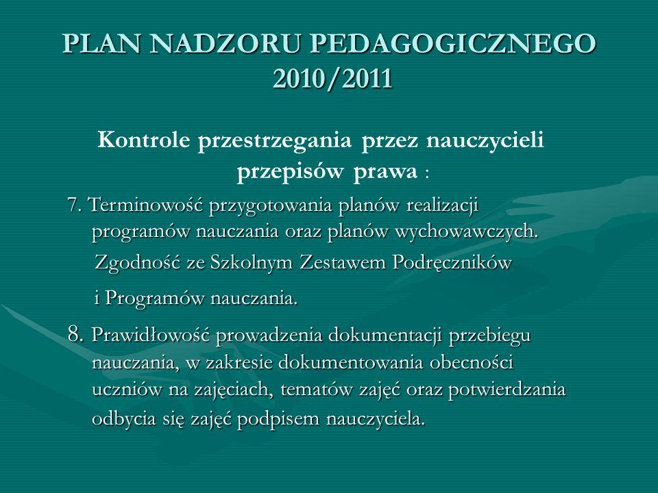 PLAN NADZORU PEDAGOGICZNEGO 2010/2011 Kontrole przestrzegania przez nauczycieli przepisów prawa : 7. Terminowość przygotowania planów realizacji progr