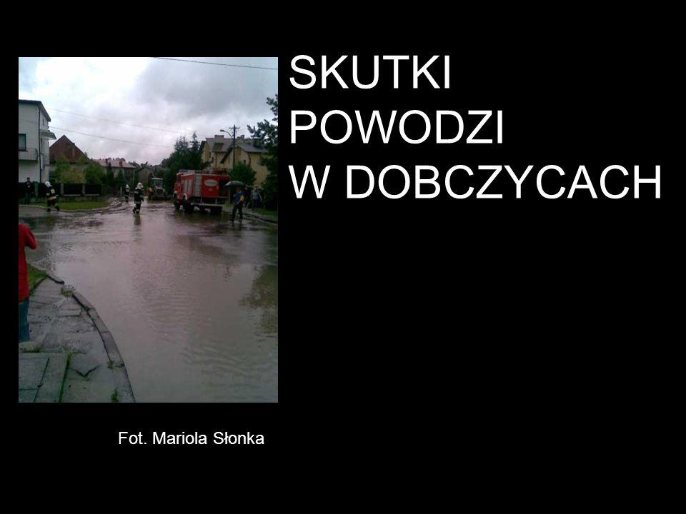 SKUTKI POWODZI W DOBCZYCACH Fot. Mariola Słonka