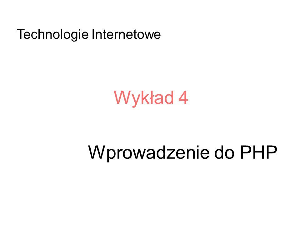 Wprowadzenie do PHP Wykład 4 Technologie Internetowe