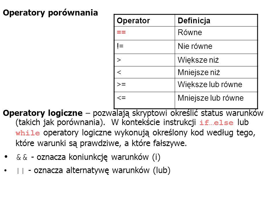 Operatory porównania Operatory logiczne – pozwalają skryptowi określić status warunków (takich jak porównania). W kontekście instrukcji if…else lub wh