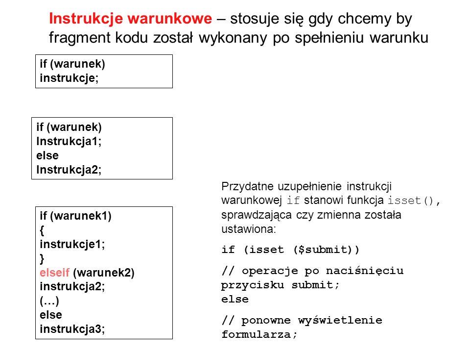 Instrukcje warunkowe – stosuje się gdy chcemy by fragment kodu został wykonany po spełnieniu warunku Przydatne uzupełnienie instrukcji warunkowej if s