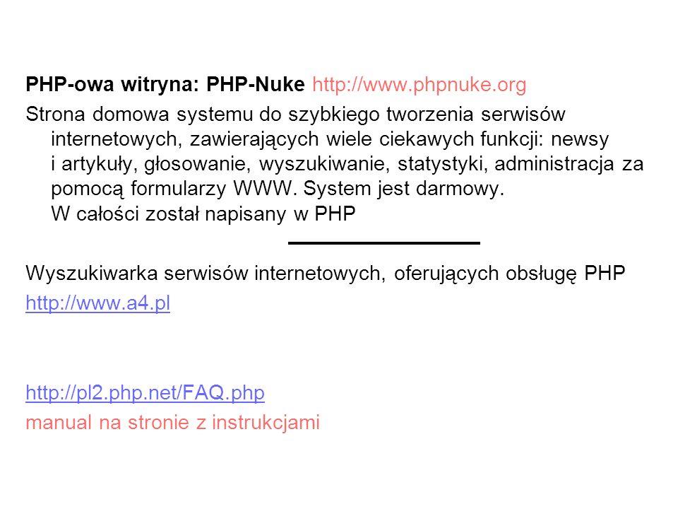PHP-owa witryna: PHP-Nuke http://www.phpnuke.org Strona domowa systemu do szybkiego tworzenia serwisów internetowych, zawierających wiele ciekawych fu