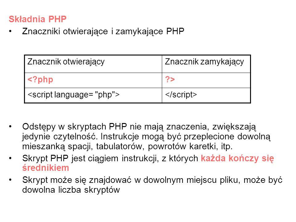 Składnia PHP Znaczniki otwierające i zamykające PHP Odstępy w skryptach PHP nie mają znaczenia, zwiększają jedynie czytelność. Instrukcje mogą być prz