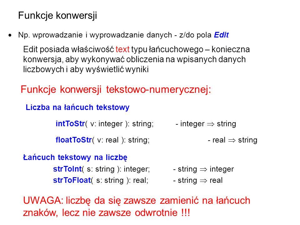 Np. wprowadzanie i wyprowadzanie danych - z/do pola Edit Funkcje konwersji tekstowo-numerycznej: Łańcuch tekstowy na liczbę strToInt( s: string ): int