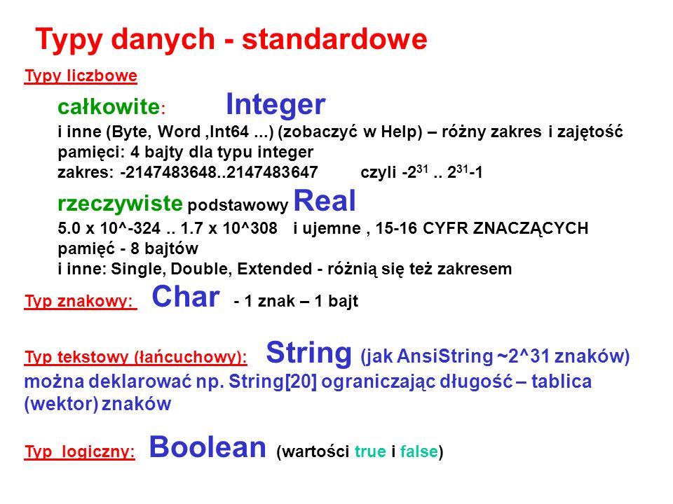 Typy liczbowe całkowite : Integer i inne (Byte, Word,Int64...) (zobaczyć w Help) – różny zakres i zajętość pamięci: 4 bajty dla typu integer zakres: -