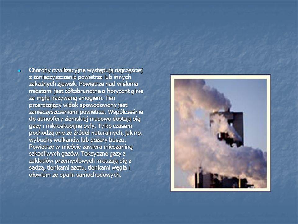 Choroby cywilizacyjne występują najczęściej z zanieczyszczenia powietrza lub innych zakaźnych zjawisk. Powietrze nad wieloma miastami jest żółtobrunat