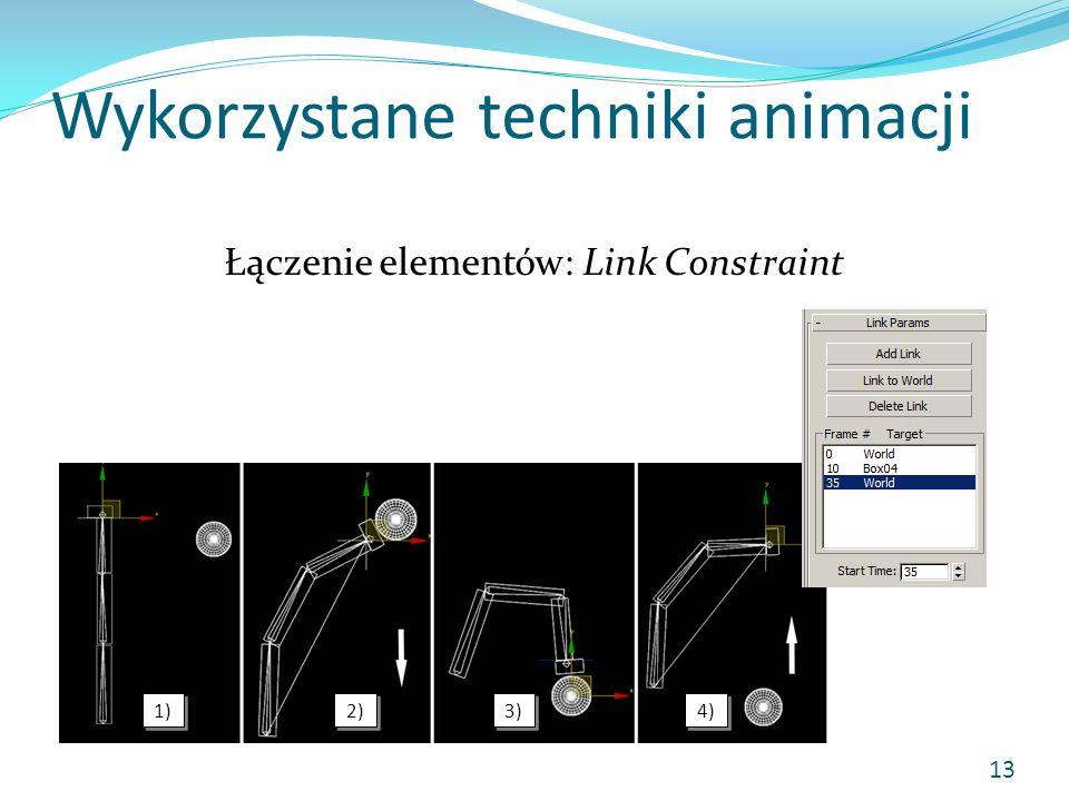 Wykorzystane techniki animacji 13 Łączenie elementów: Link Constraint 1) 2) 3) 4)
