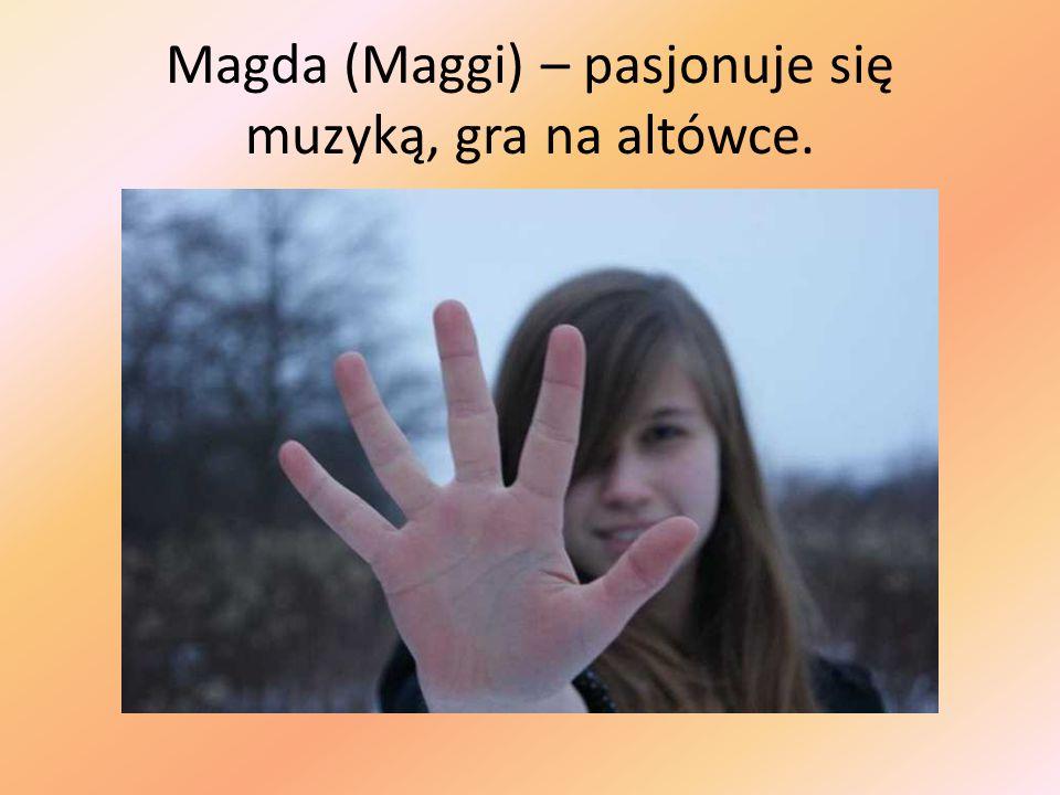 Magda (Maggi) – pasjonuje się muzyką, gra na altówce.