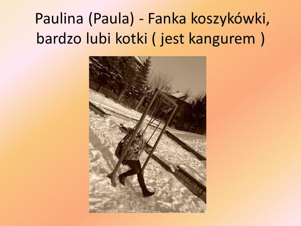 Paulina (Paula) - Fanka koszykówki, bardzo lubi kotki ( jest kangurem )