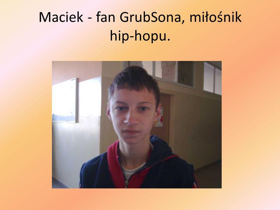 Maciek - fan GrubSona, miłośnik hip-hopu.