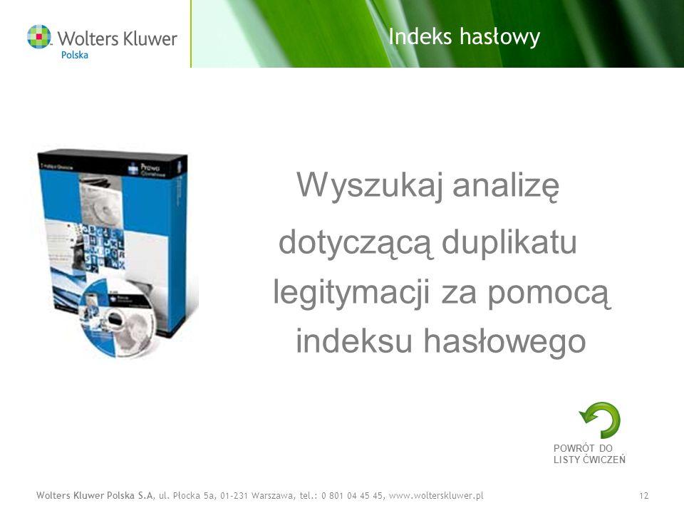 Wolters Kluwer Polska S.A, ul. Płocka 5a, 01-231 Warszawa, tel.: 0 801 04 45 45, www.wolterskluwer.pl12 Indeks hasłowy Wyszukaj analizę dotyczącą dupl