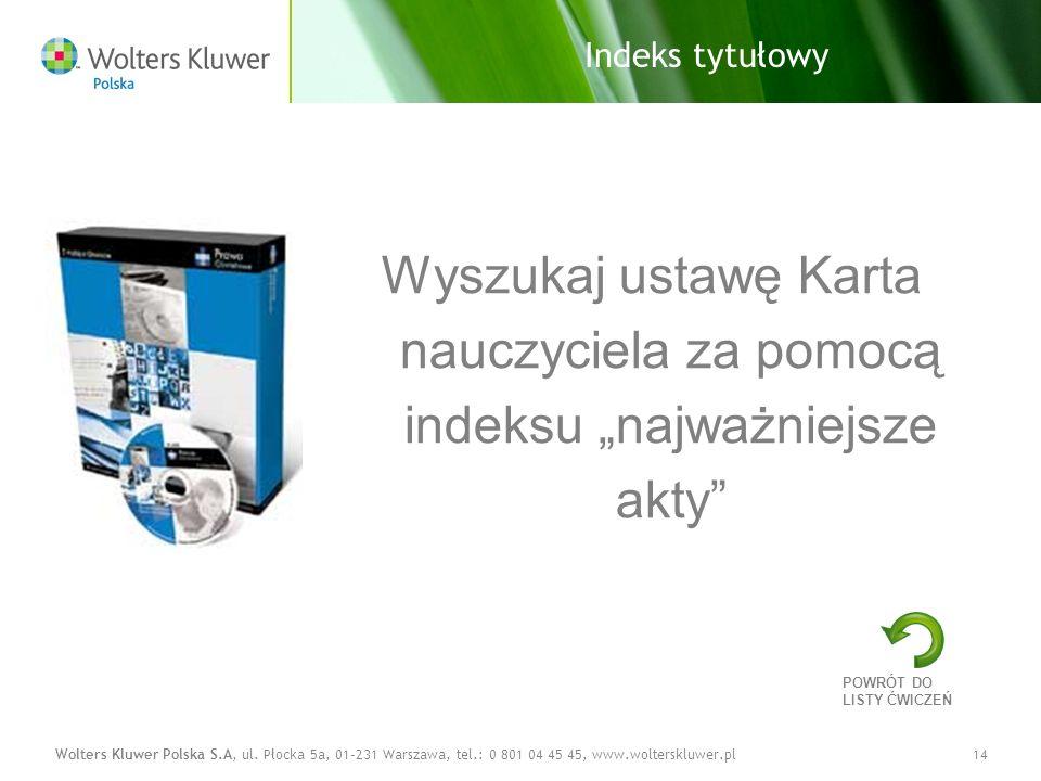 Wolters Kluwer Polska S.A, ul. Płocka 5a, 01-231 Warszawa, tel.: 0 801 04 45 45, www.wolterskluwer.pl14 Indeks tytułowy Wyszukaj ustawę Karta nauczyci
