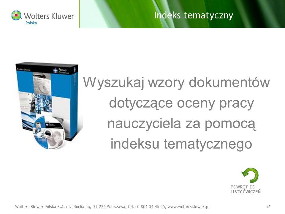 Wolters Kluwer Polska S.A, ul. Płocka 5a, 01-231 Warszawa, tel.: 0 801 04 45 45, www.wolterskluwer.pl18 Indeks tematyczny Wyszukaj wzory dokumentów do