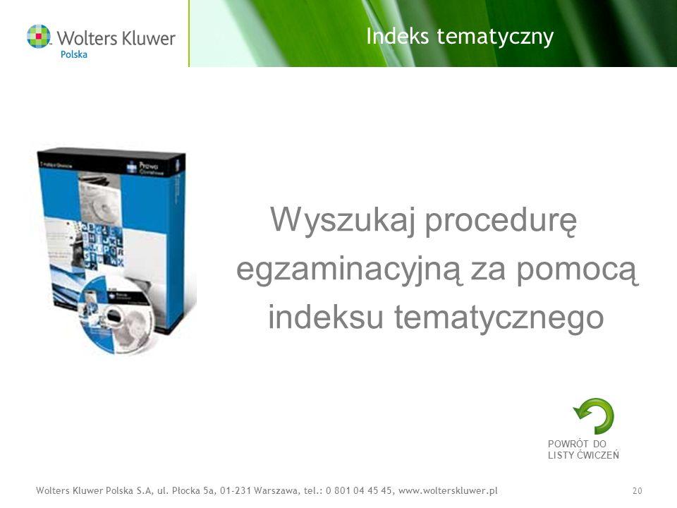 Wolters Kluwer Polska S.A, ul. Płocka 5a, 01-231 Warszawa, tel.: 0 801 04 45 45, www.wolterskluwer.pl20 Indeks tematyczny Wyszukaj procedurę egzaminac