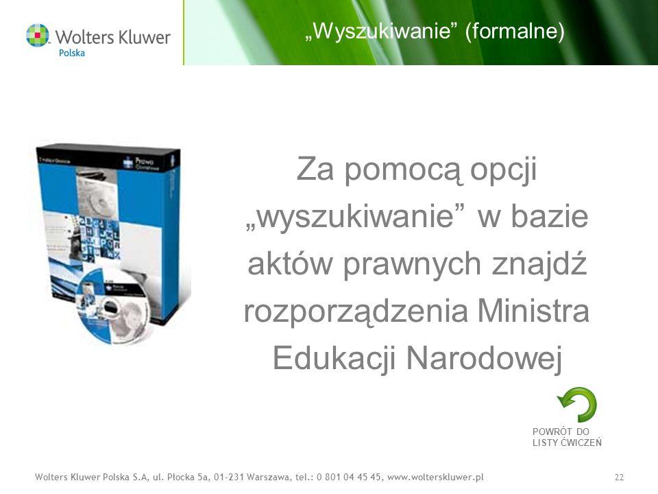 Wolters Kluwer Polska S.A, ul. Płocka 5a, 01-231 Warszawa, tel.: 0 801 04 45 45, www.wolterskluwer.pl22 Za pomocą opcji wyszukiwanie w bazie aktów pra