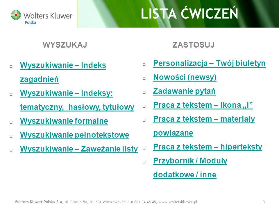 Wolters Kluwer Polska S.A, ul. Płocka 5a, 01-231 Warszawa, tel.: 0 801 04 45 45, www.wolterskluwer.pl3 LISTA ĆWICZEŃ Wyszukiwanie – Indeks zagadnień W