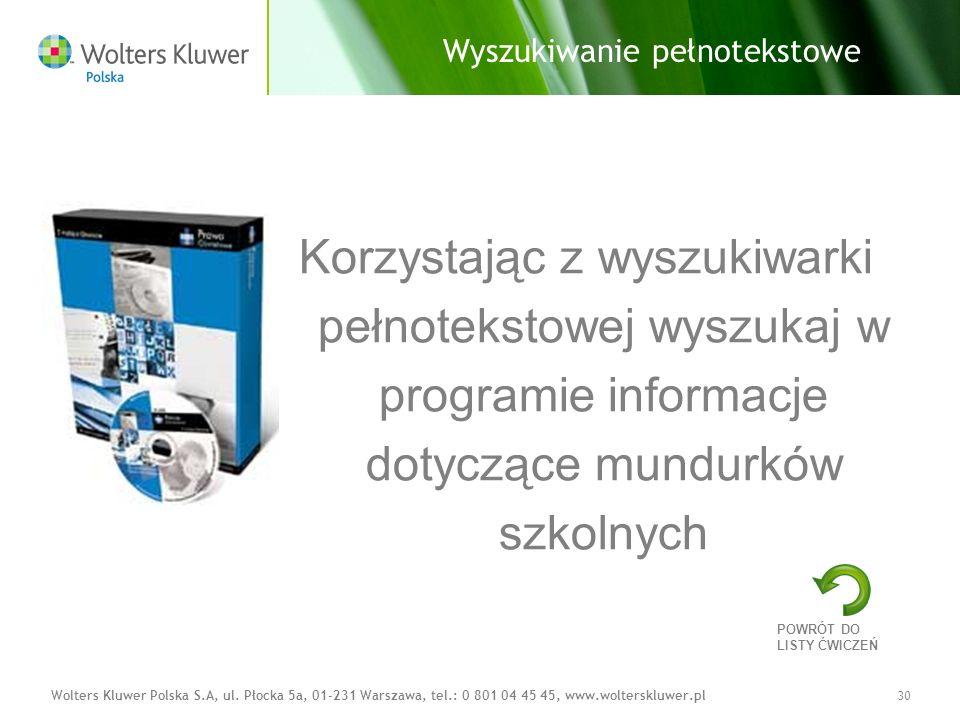 Wolters Kluwer Polska S.A, ul. Płocka 5a, 01-231 Warszawa, tel.: 0 801 04 45 45, www.wolterskluwer.pl30 Wyszukiwanie pełnotekstowe Korzystając z wyszu