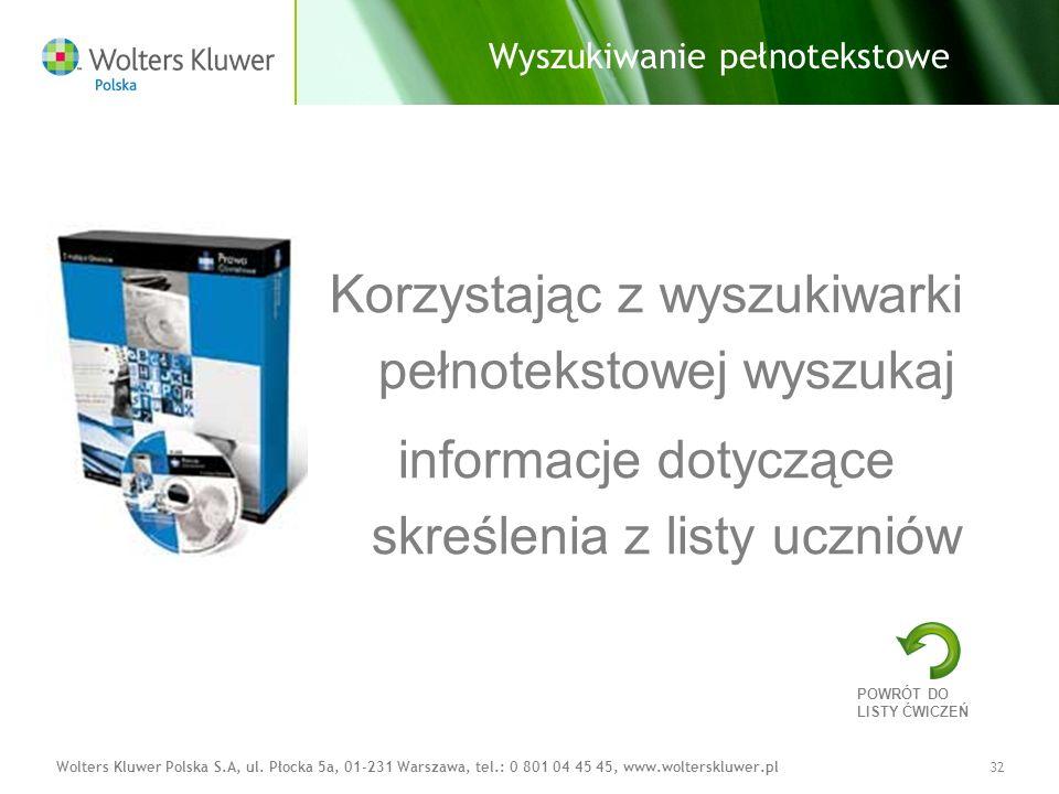 Wolters Kluwer Polska S.A, ul. Płocka 5a, 01-231 Warszawa, tel.: 0 801 04 45 45, www.wolterskluwer.pl32 Wyszukiwanie pełnotekstowe Korzystając z wyszu