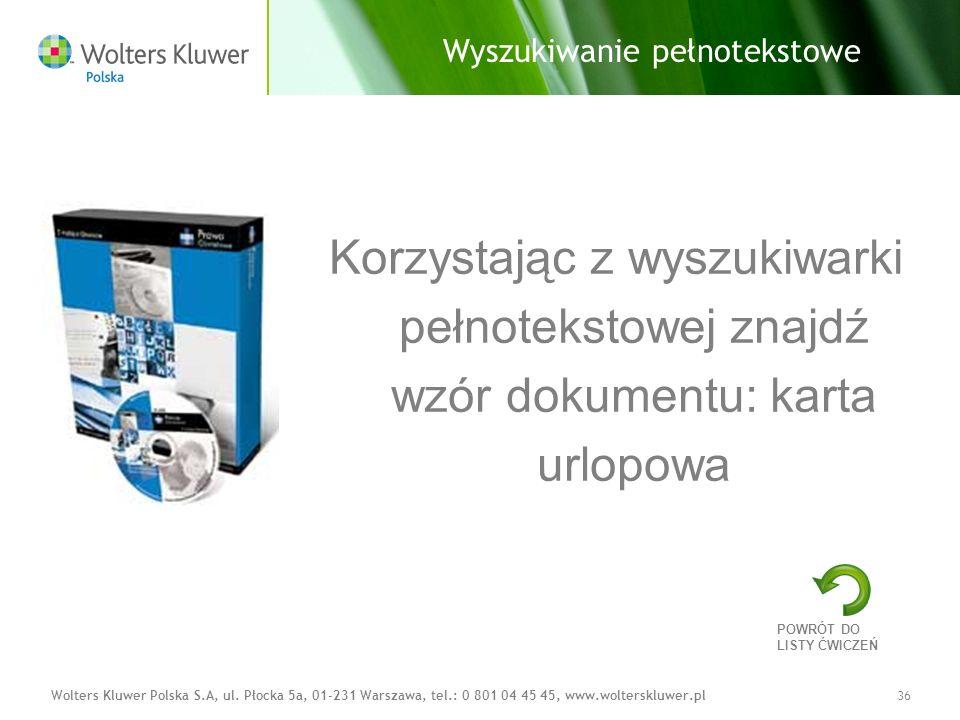 Wolters Kluwer Polska S.A, ul. Płocka 5a, 01-231 Warszawa, tel.: 0 801 04 45 45, www.wolterskluwer.pl36 Korzystając z wyszukiwarki pełnotekstowej znaj
