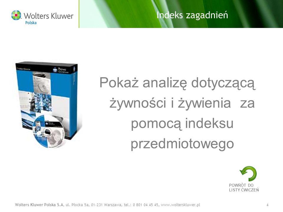 Wolters Kluwer Polska S.A, ul. Płocka 5a, 01-231 Warszawa, tel.: 0 801 04 45 45, www.wolterskluwer.pl4 Pokaż analizę dotyczącą żywności i żywienia za