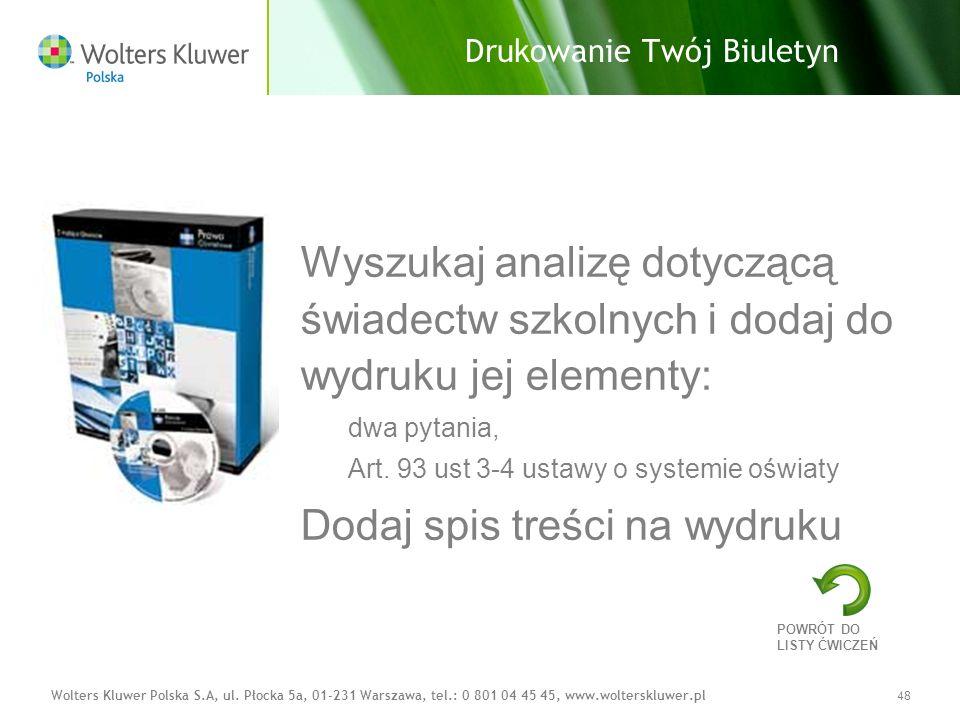Wolters Kluwer Polska S.A, ul. Płocka 5a, 01-231 Warszawa, tel.: 0 801 04 45 45, www.wolterskluwer.pl48 Drukowanie Twój Biuletyn Wyszukaj analizę doty