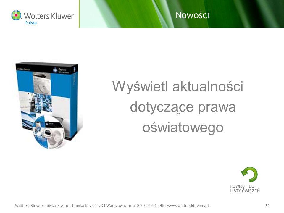 Wolters Kluwer Polska S.A, ul. Płocka 5a, 01-231 Warszawa, tel.: 0 801 04 45 45, www.wolterskluwer.pl50 Nowości Wyświetl aktualności dotyczące prawa o