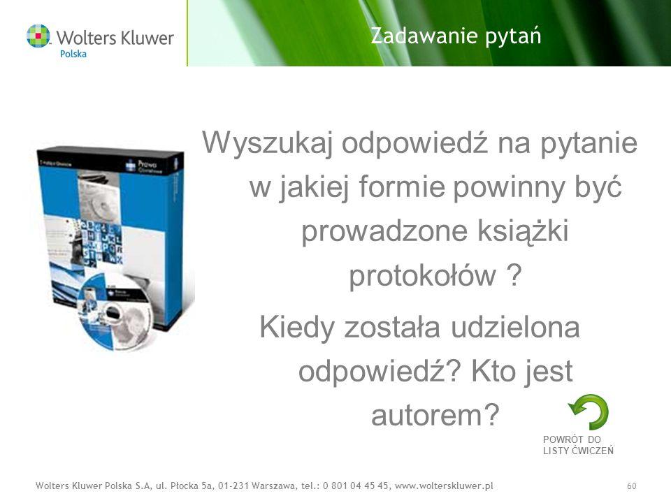 Wolters Kluwer Polska S.A, ul. Płocka 5a, 01-231 Warszawa, tel.: 0 801 04 45 45, www.wolterskluwer.pl60 Zadawanie pytań Wyszukaj odpowiedź na pytanie