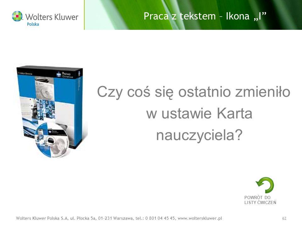 Wolters Kluwer Polska S.A, ul. Płocka 5a, 01-231 Warszawa, tel.: 0 801 04 45 45, www.wolterskluwer.pl62 Czy coś się ostatnio zmieniło w ustawie Karta