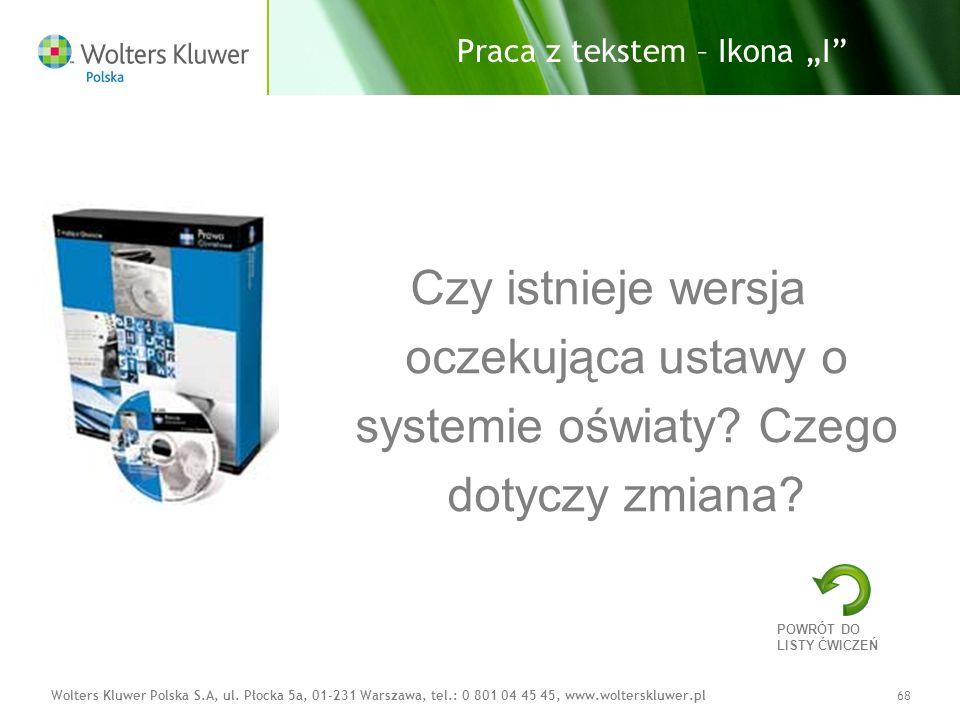 Wolters Kluwer Polska S.A, ul. Płocka 5a, 01-231 Warszawa, tel.: 0 801 04 45 45, www.wolterskluwer.pl68 Praca z tekstem – Ikona I Czy istnieje wersja