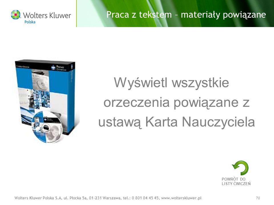 Wolters Kluwer Polska S.A, ul. Płocka 5a, 01-231 Warszawa, tel.: 0 801 04 45 45, www.wolterskluwer.pl70 Praca z tekstem – materiały powiązane Wyświetl