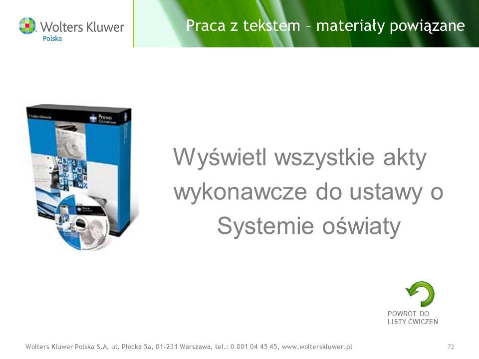 Wolters Kluwer Polska S.A, ul. Płocka 5a, 01-231 Warszawa, tel.: 0 801 04 45 45, www.wolterskluwer.pl72 Praca z tekstem – materiały powiązane Wyświetl