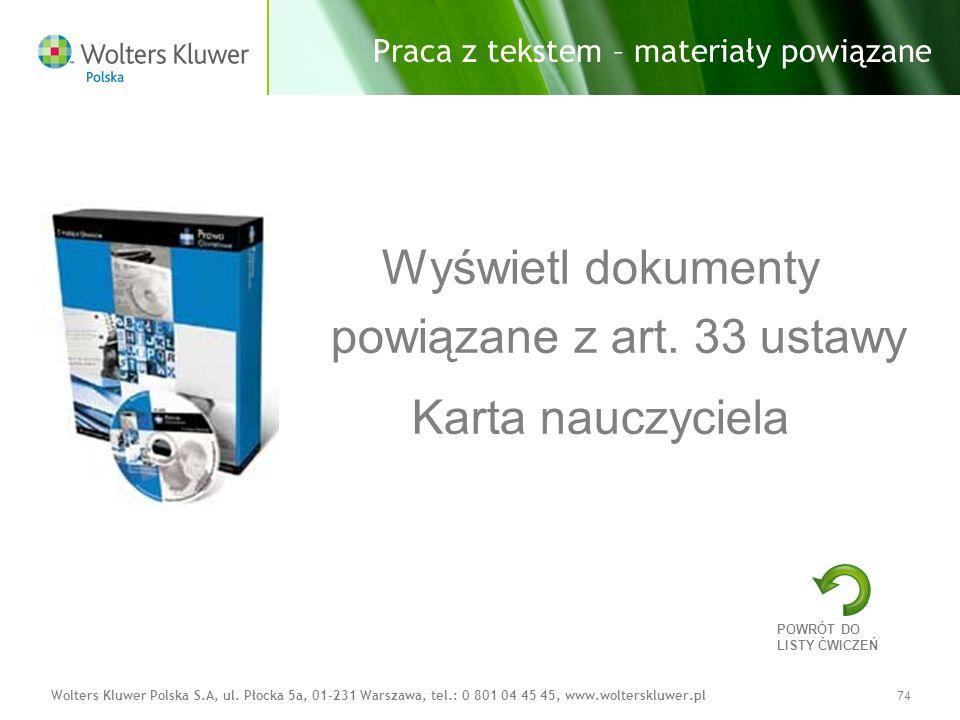 Wolters Kluwer Polska S.A, ul. Płocka 5a, 01-231 Warszawa, tel.: 0 801 04 45 45, www.wolterskluwer.pl74 Praca z tekstem – materiały powiązane Wyświetl