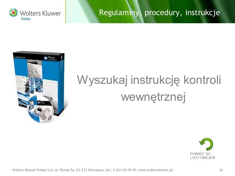 Wolters Kluwer Polska S.A, ul. Płocka 5a, 01-231 Warszawa, tel.: 0 801 04 45 45, www.wolterskluwer.pl88 Regulaminy, procedury, instrukcje Wyszukaj ins