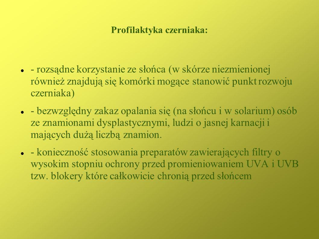 Profilaktyka czerniaka: - rozsądne korzystanie ze słońca (w skórze niezmienionej również znajdują się komórki mogące stanowić punkt rozwoju czerniaka)