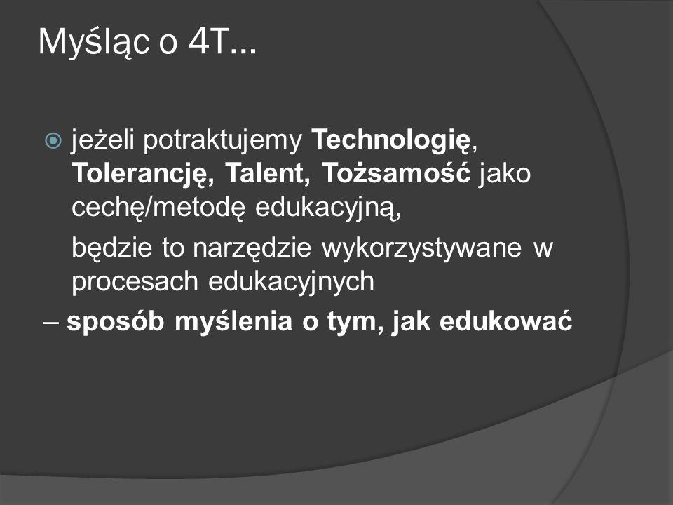 W obu przypadkach, trzeba się zastanowić, w jaki sposób socjologiczne charakterystyki funkcjonowania edukacji warunkują 4T, w jaki sposób mogą być wykorzystane do realizacji 4T, w jaki sposób je przekształcać, żeby pomagały w realizacji 4T.