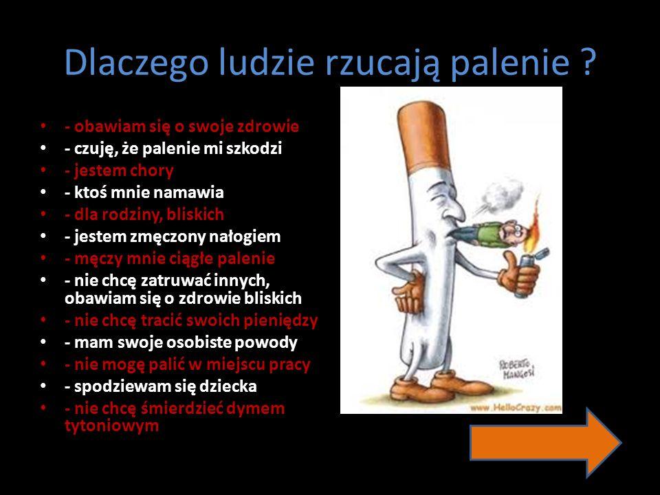Dlaczego ludzie rzucają palenie ? - obawiam się o swoje zdrowie - czuję, że palenie mi szkodzi - jestem chory - ktoś mnie namawia - dla rodziny, blisk