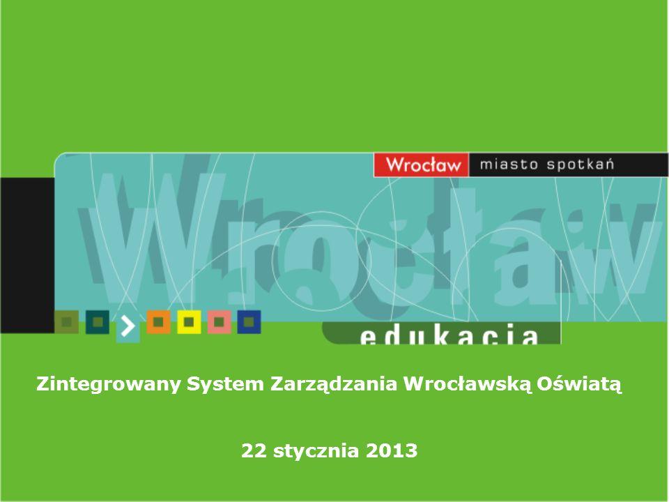 Zintegrowany System Zarządzania Wrocławską Oświatą 22 stycznia 2013