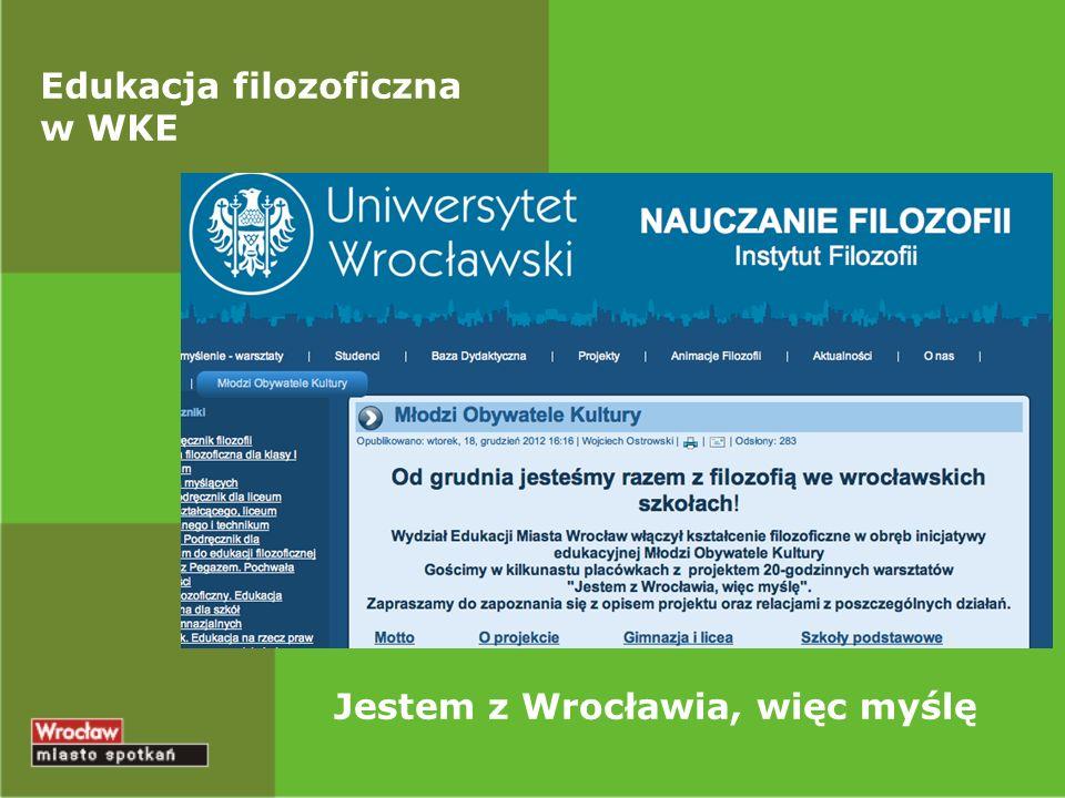 Edukacja filozoficzna w WKE Jestem z Wrocławia, więc myślę