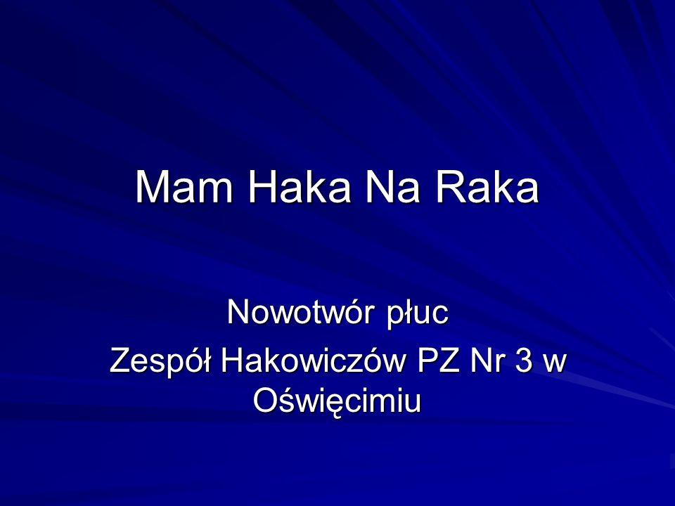 Mam Haka Na Raka Nowotwór płuc Zespół Hakowiczów PZ Nr 3 w Oświęcimiu