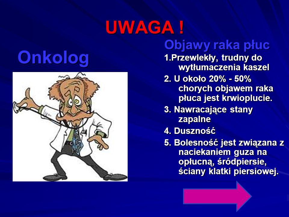 UWAGA ! Onkolog Objawy raka płuc 1.Przewlekły, trudny do wytłumaczenia kaszel 1.Przewlekły, trudny do wytłumaczenia kaszel 2. U około 20% - 50% choryc