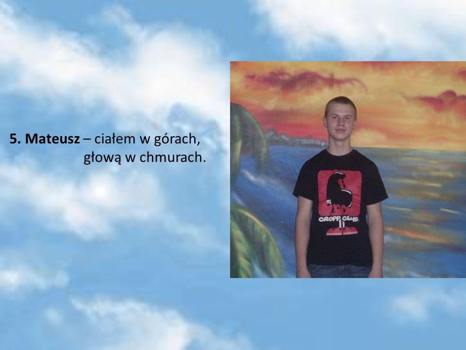 5. Mateusz – ciałem w górach, głową w chmurach.