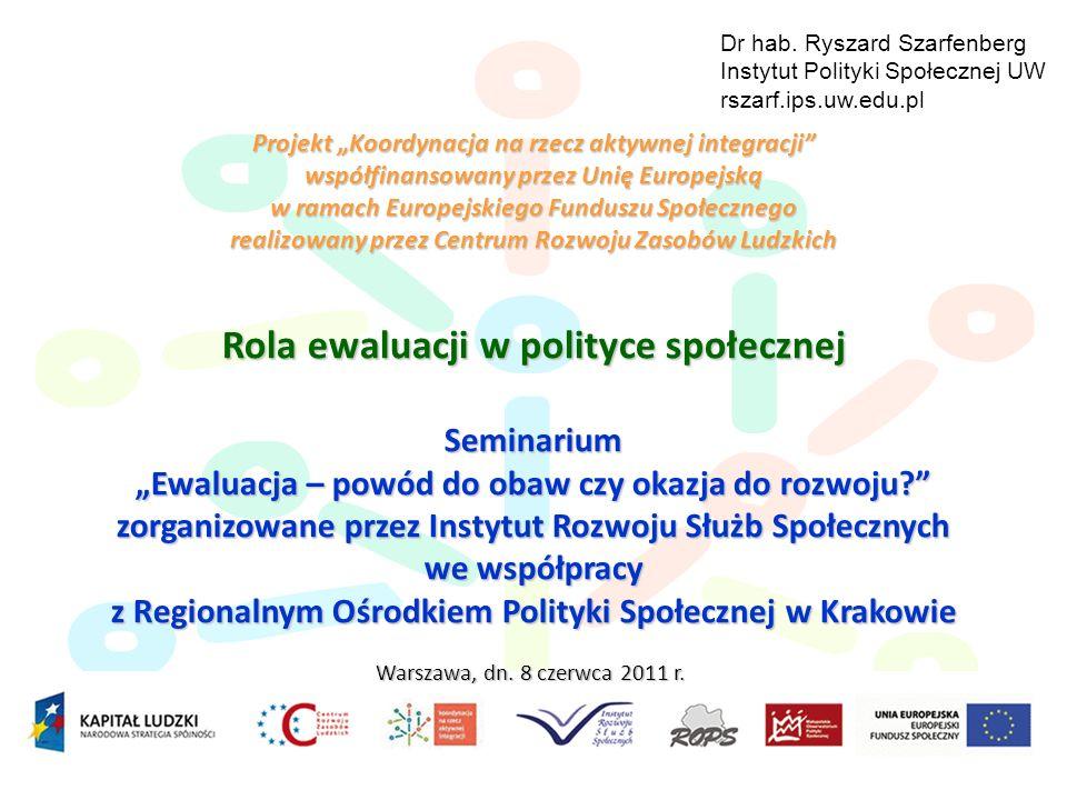 Dr hab. Ryszard Szarfenberg Instytut Polityki Społecznej UW rszarf.ips.uw.edu.pl Projekt Koordynacja na rzecz aktywnej integracji współfinansowany prz