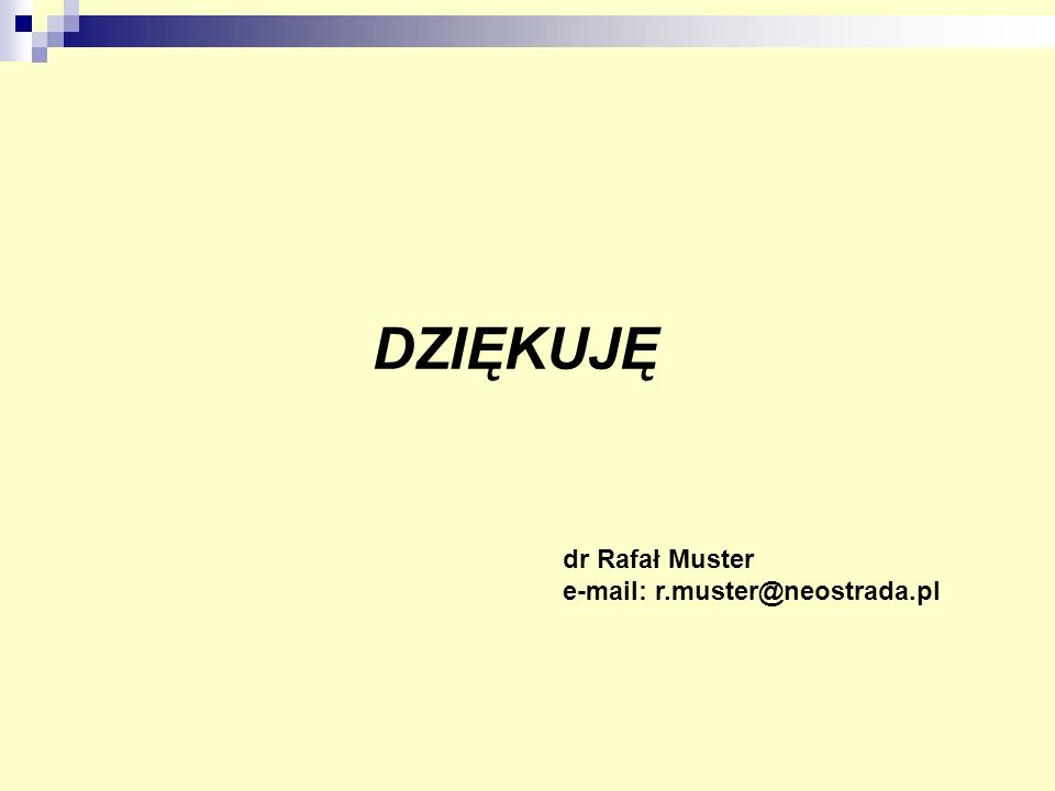 DZIĘKUJĘ dr Rafał Muster e-mail: r.muster@neostrada.pl