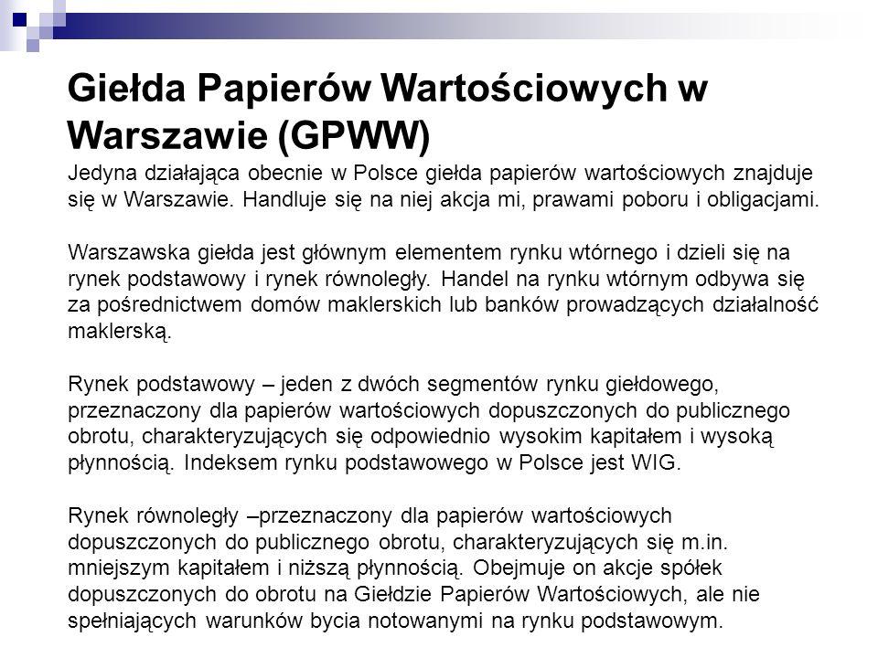Giełda Papierów Wartościowych w Warszawie (GPWW) Jedyna działająca obecnie w Polsce giełda papierów wartościowych znajduje się w Warszawie. Handluje s