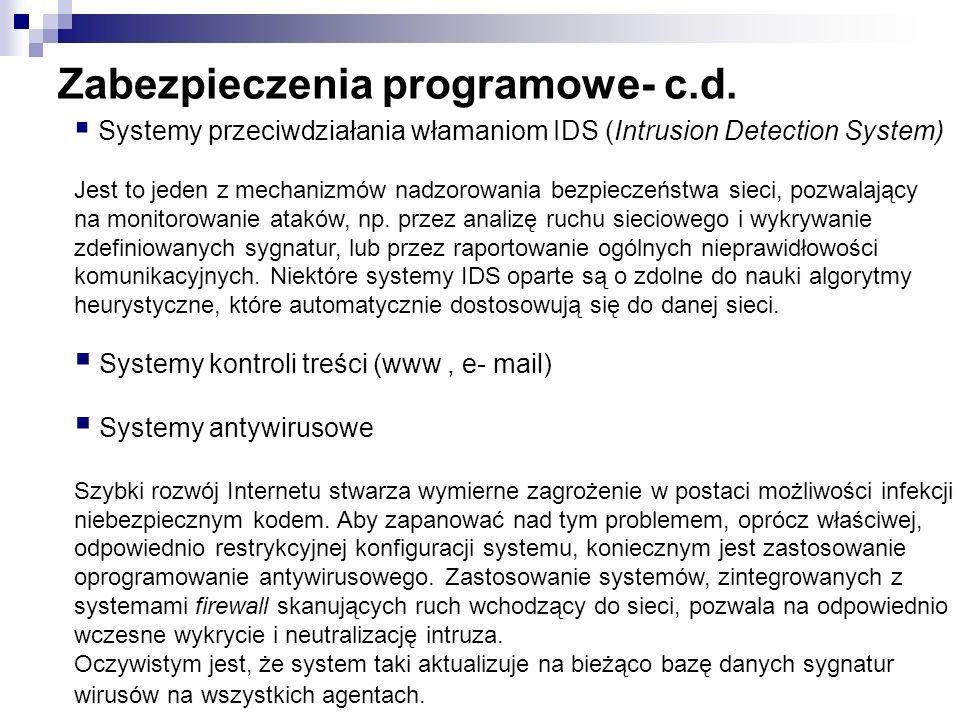 Zabezpieczenia programowe- c.d. Systemy przeciwdziałania włamaniom IDS (Intrusion Detection System) Jest to jeden z mechanizmów nadzorowania bezpiecze